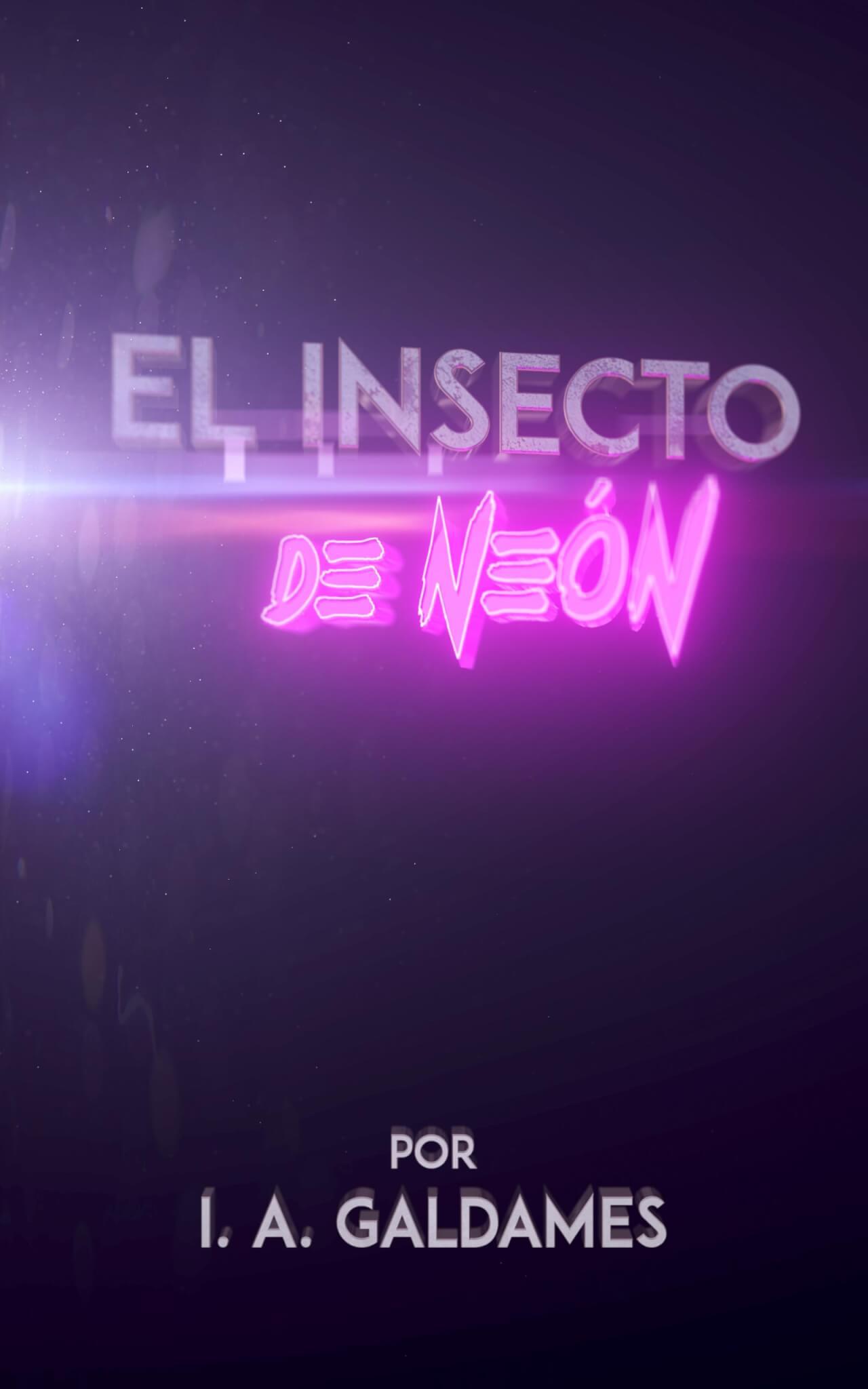 El Insecto de Neón   The Neon Insect
