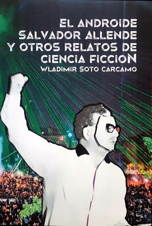 El androide Salvador Allende y otros relatos